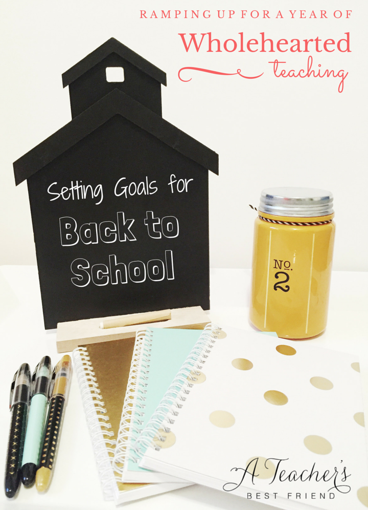 Ramping up for a year of Wholehearted Teaching Blog Series A Teacher's Best Friend Setting Goals for Going Back to School