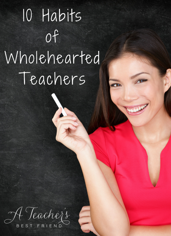 10 Habits of Wholehearted Teachers - A Teacher's Best Friend