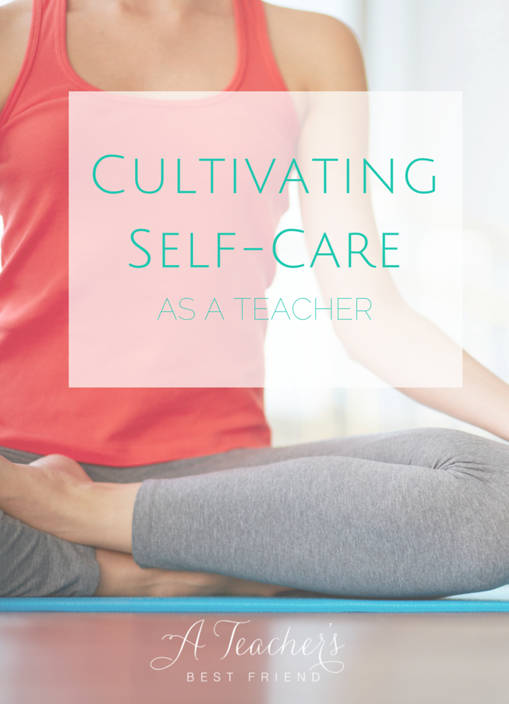Cultivating Self-Care As a Teacher - by A Teacher's Best Friend