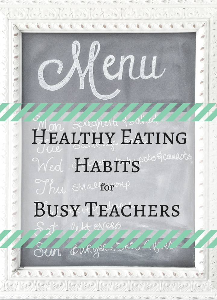 Healthy Eating Habits for Busy Teachers Wholehearted Teaching A Teacher's Best Friend 2