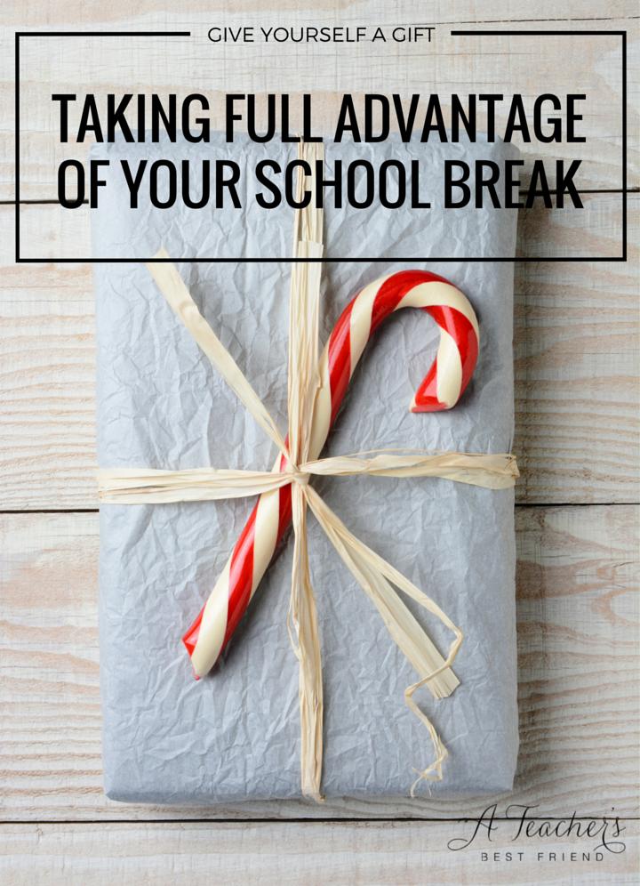 Taking Full Advantage of Your School Break from A Teacher's Best Friend