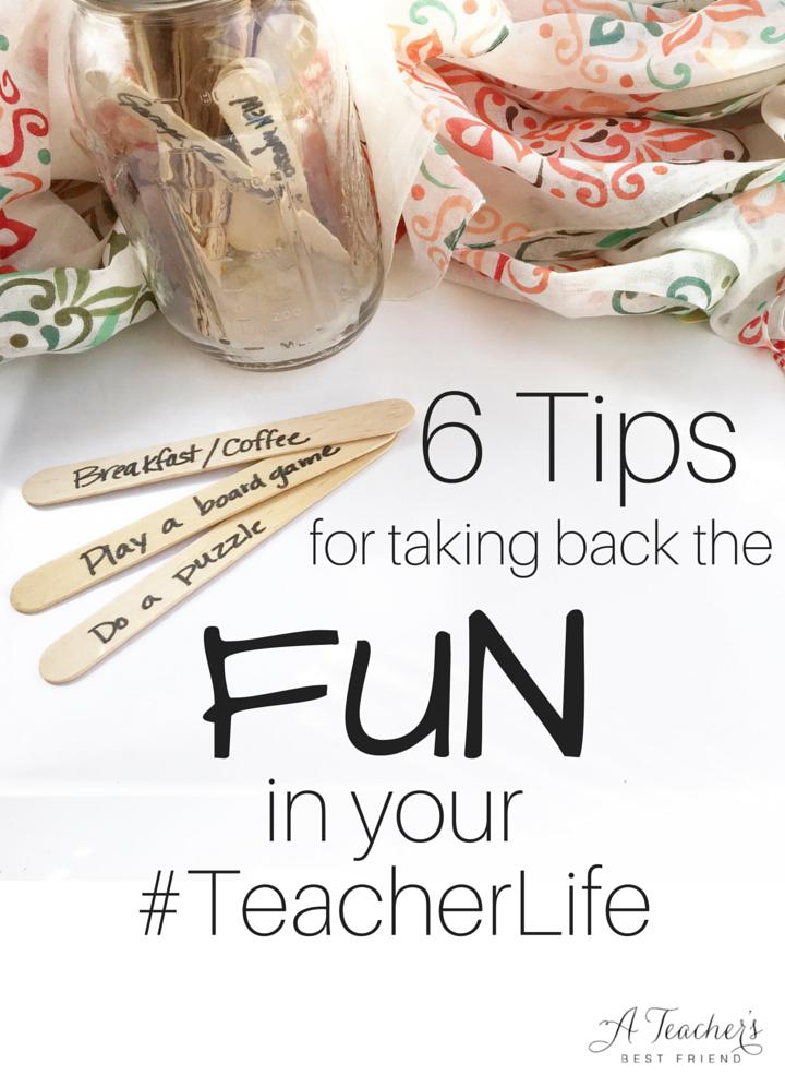 6 Tips for taking back the FUN in your#teacherlife - A Teacher's Best Friend