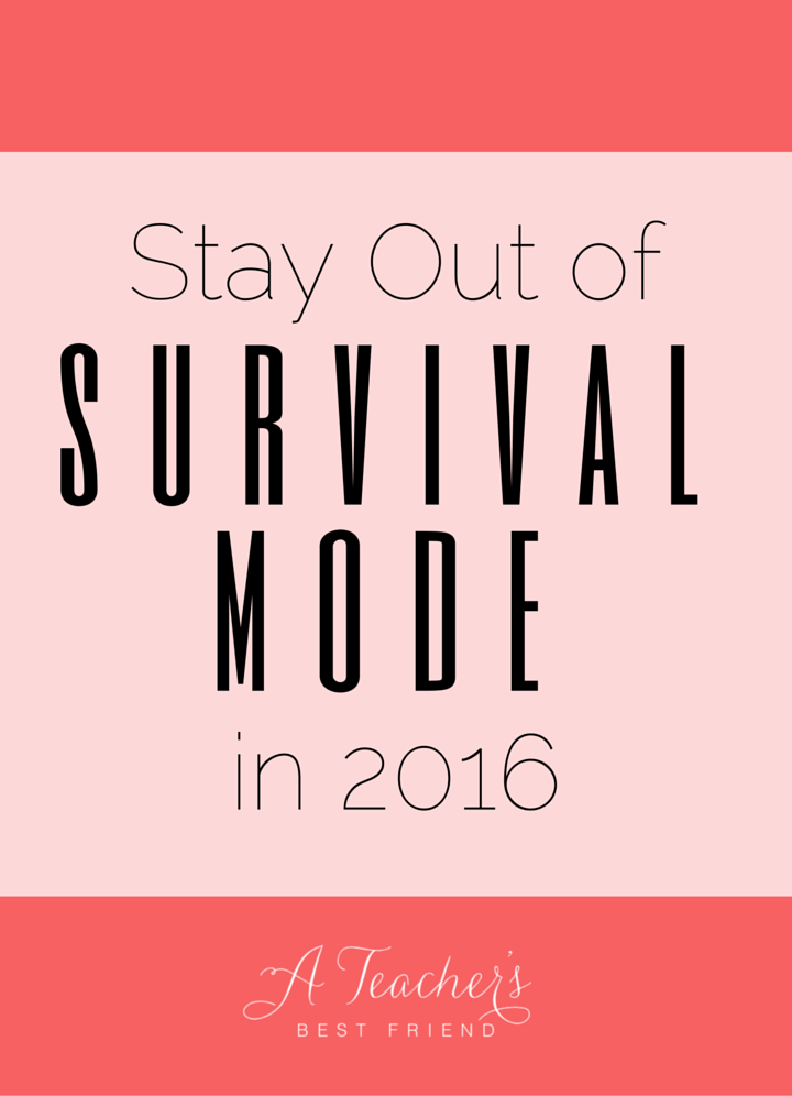 Stay out of Survival Mode in 2016 A Teacher's Best Friend