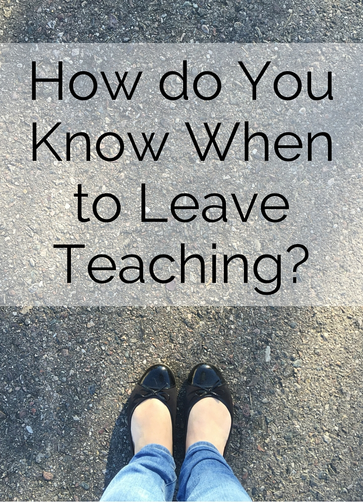 How do You Know When to Leave Teaching-