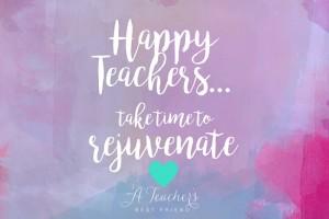 Happy Teachers Take Time to Rejuvenate