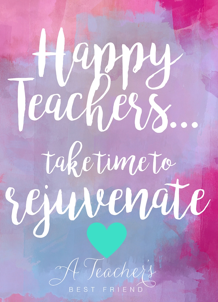 Happy Teachers Take Time to Rejuvenate