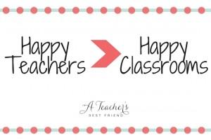 Happy Teachers Create Happy Classrooms