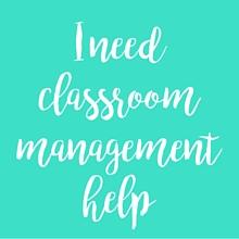 I need classroom management help