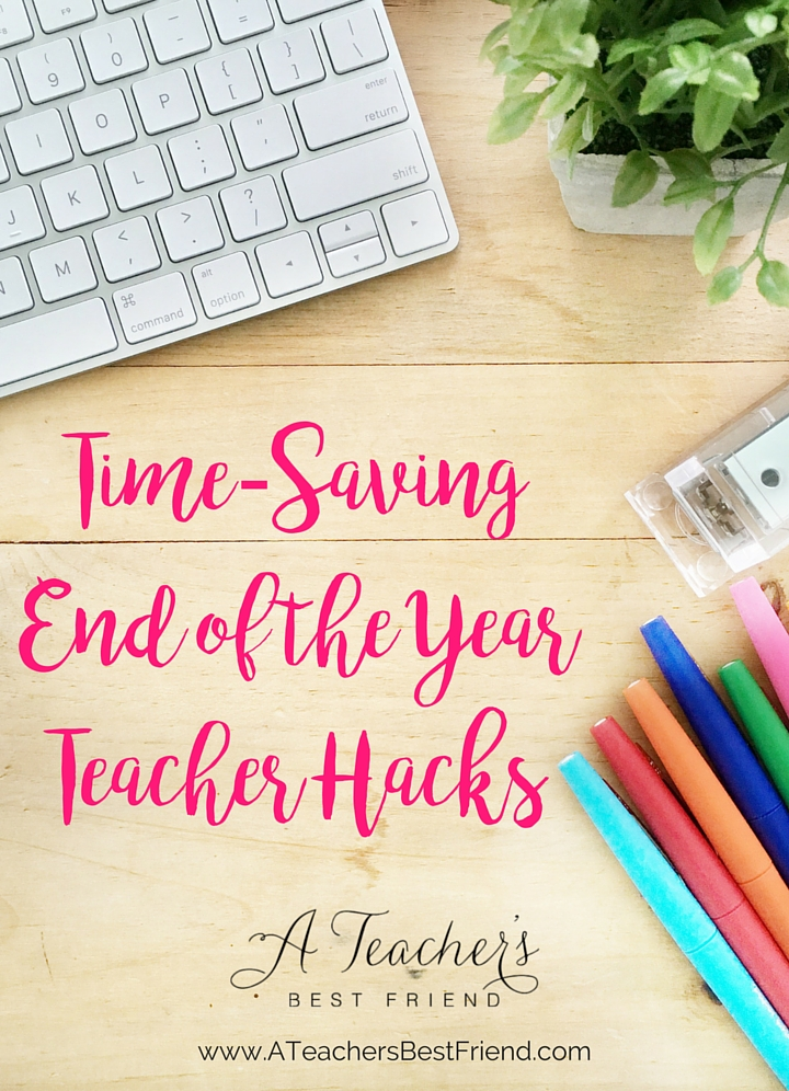 Time-Saving End of the Year Teacher Hacks - Blog from A Teacher's Best Friend - Life Coaching for Teachers