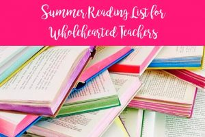 Summer Reading for Wholehearted Teachers