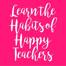 Learn the Habits of Happy Teachers