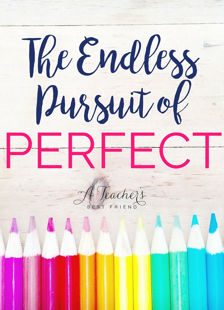 The Endless Pursuit of Perfect - via A Teacher's Best Friend - Life Coaching for Teachers