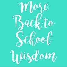 More Back to School Wisdom
